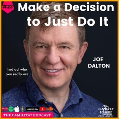 23: Joe Dalton | Make a Decision to Just Do It