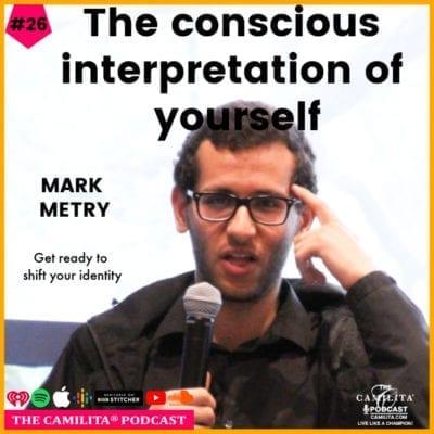26: Mark Metry | The Conscious Interpretation of Yourself