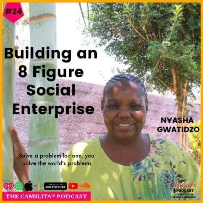 24: Nyasha Gwatidzo | Building an 8 Figure Social Enterprise