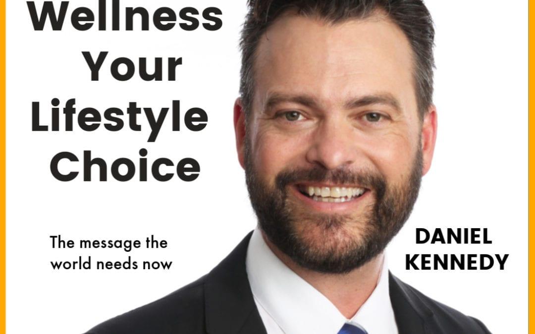 27: Daniel Kennedy | Your Wellness, Your Lifestyle Choice