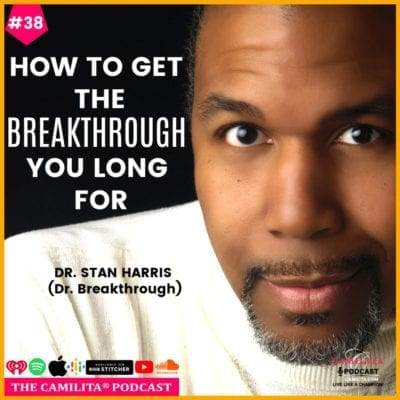 38: Dr. Stan Harris | How to Get The Breakthrough You Long For